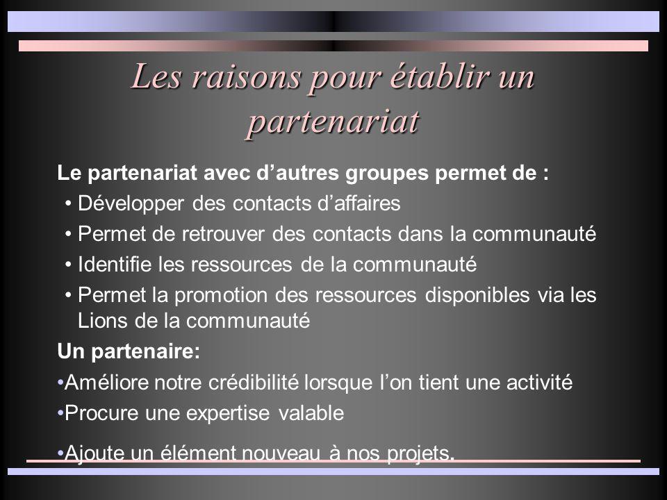 Les raisons pour établir un partenariat Le partenariat avec d'autres groupes permet de : Développer des contacts d'affaires Permet de retrouver des co