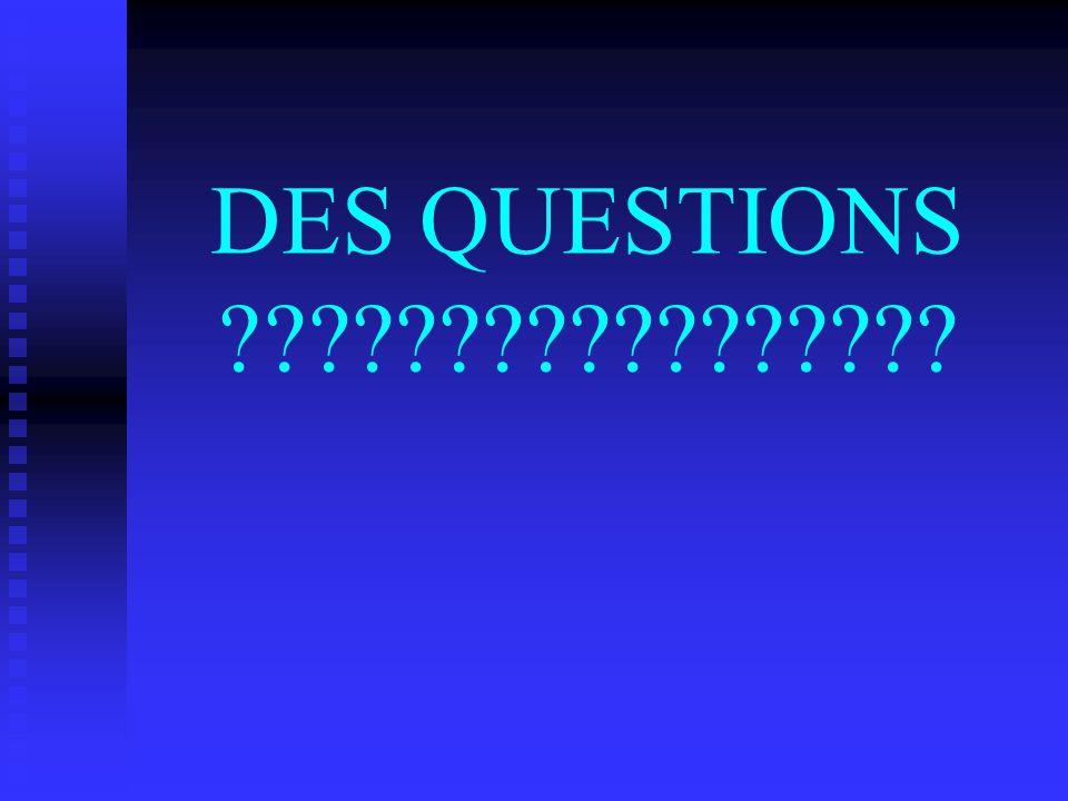 DES QUESTIONS ?????????????????