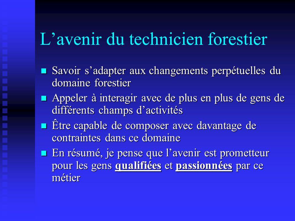 L'avenir du technicien forestier Savoir s'adapter aux changements perpétuelles du domaine forestier Savoir s'adapter aux changements perpétuelles du d
