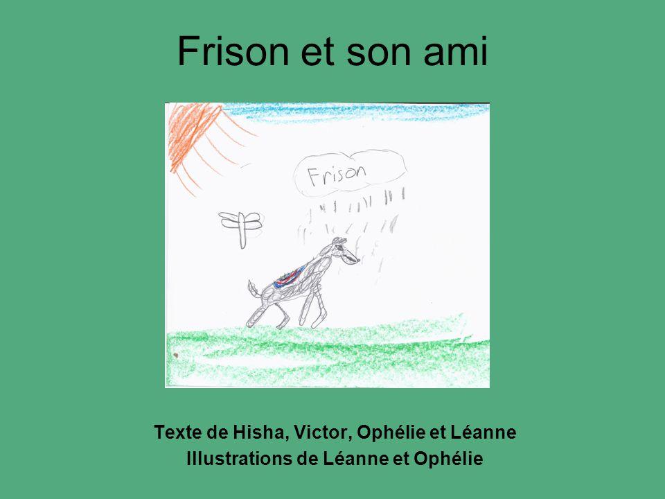 Texte de Hisha, Victor, Ophélie et Léanne Illustrations de Léanne et Ophélie Frison et son ami