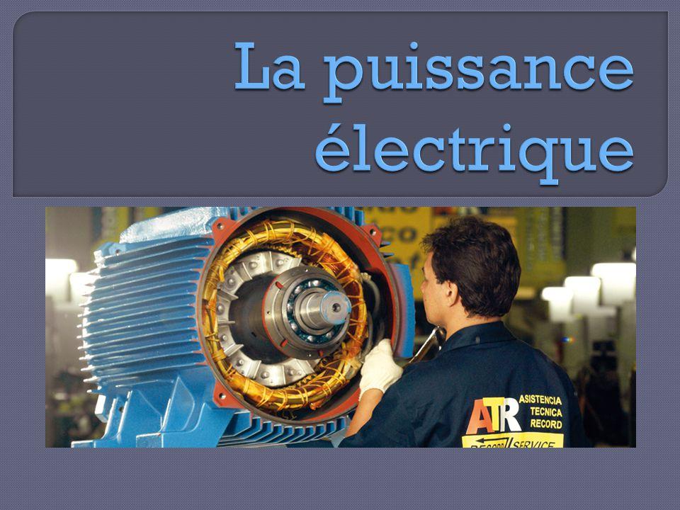  Le rapport entre la quantité de travail que peut accomplir un appareil électrique et le temps qu'il prend pour le faire  C'est en quelque sorte le rythme auquel l'appareil dépense ou consomme de l'énergie  Plus un appareil est puissant, plus il consomme d'énergie en un temps donné