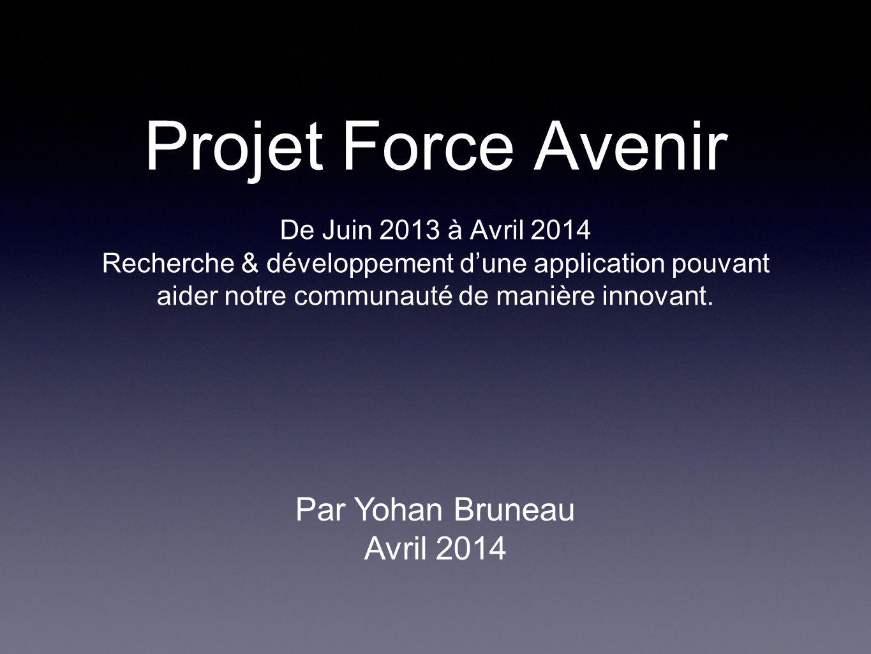 Projet Force Avenir De Juin 2013 à Avril 2014 Recherche & développement d'une application pouvant aider notre communauté de manière innovant.