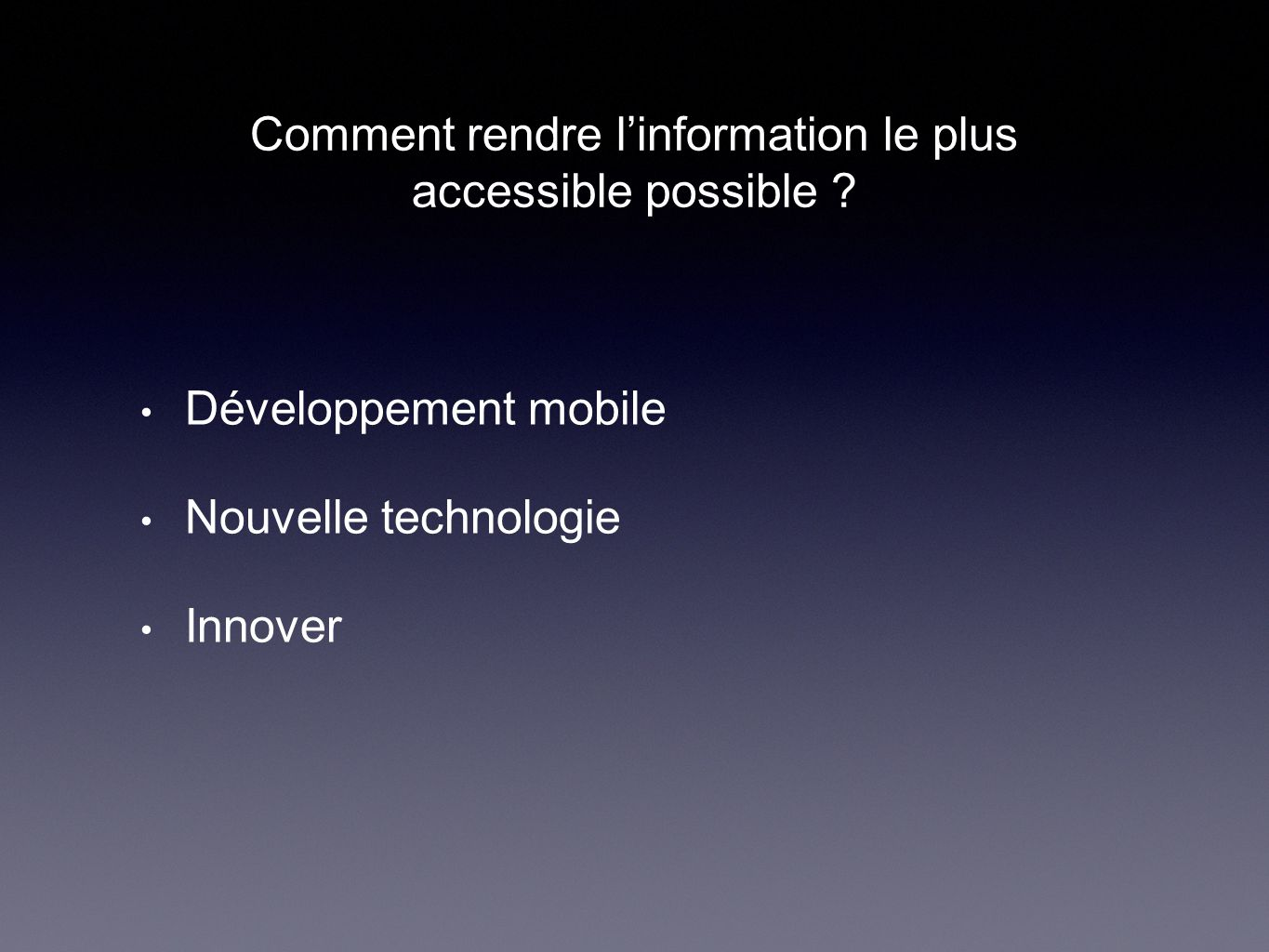 Comment rendre l'information le plus accessible possible ? Développement mobile Nouvelle technologie Innover
