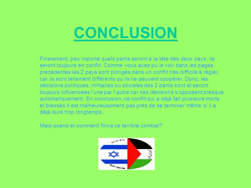CONCLUSION Finalement, peu importe quels partis seront à la tête des deux pays, ils seront toujours en conflit. Comme vous avez pu le voir dans les pa