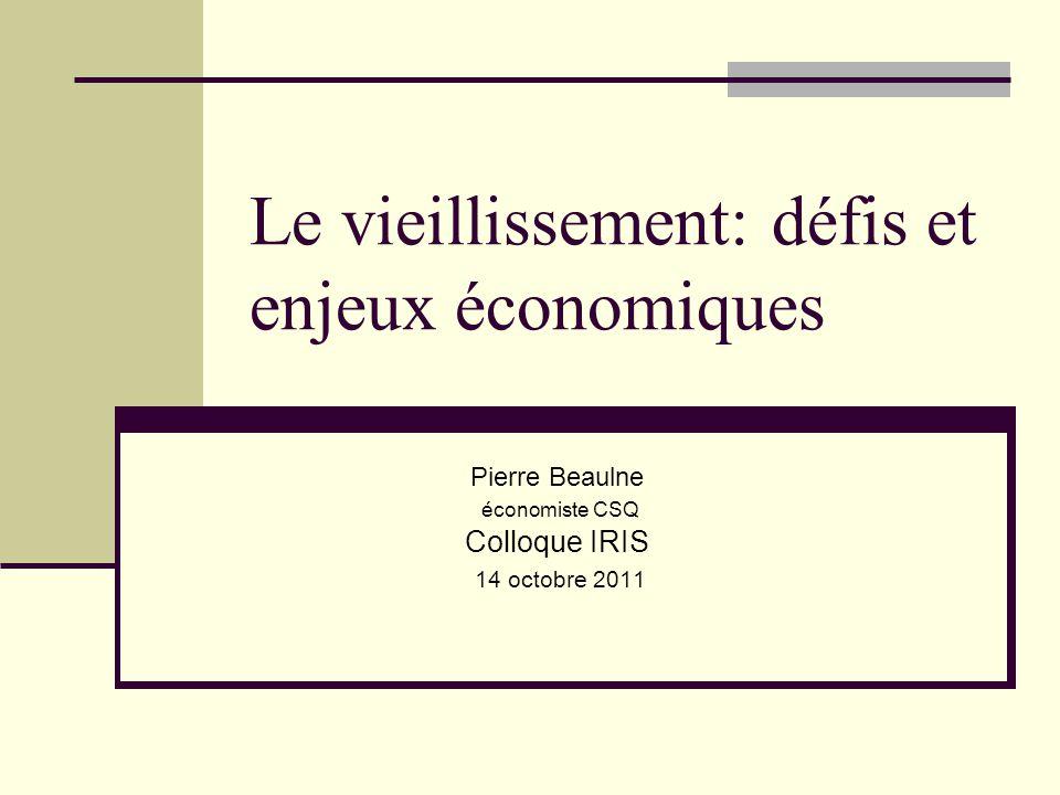 Le vieillissement: défis et enjeux économiques Pierre Beaulne économiste CSQ Colloque IRIS 14 octobre 2011