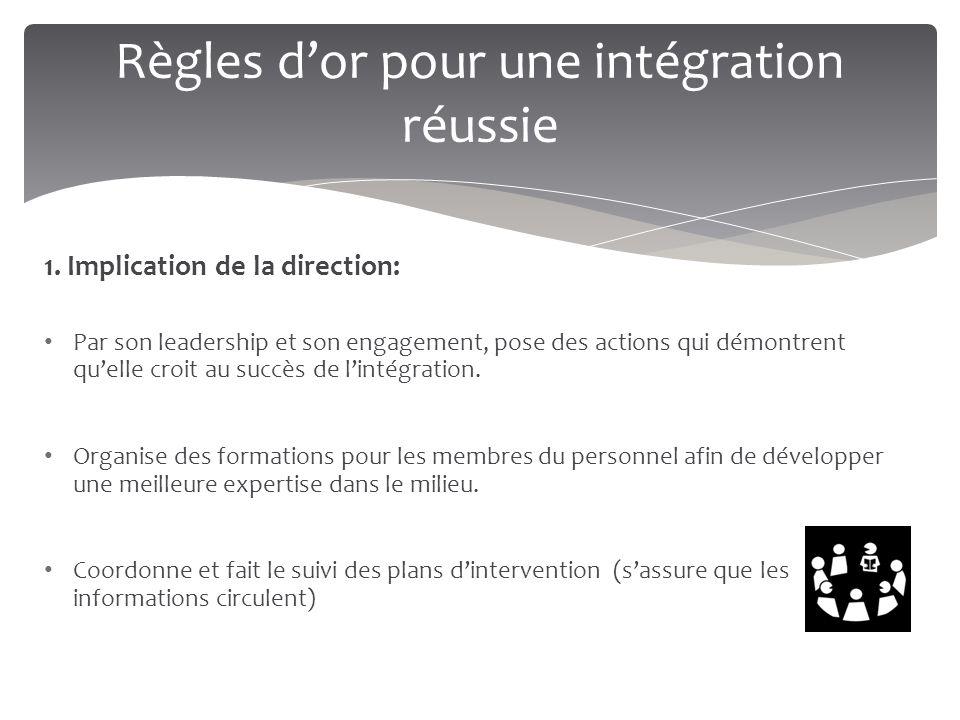 Règles d'or pour une intégration réussie 1. Implication de la direction: Par son leadership et son engagement, pose des actions qui démontrent qu'elle