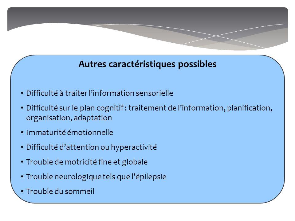 Autres caractéristiques possibles Difficulté à traiter l'information sensorielle Difficulté sur le plan cognitif : traitement de l'information, planif