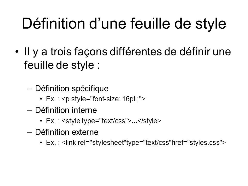 Définition d'une feuille de style Il y a trois façons différentes de définir une feuille de style : –Définition spécifique Ex. : –Définition interne E