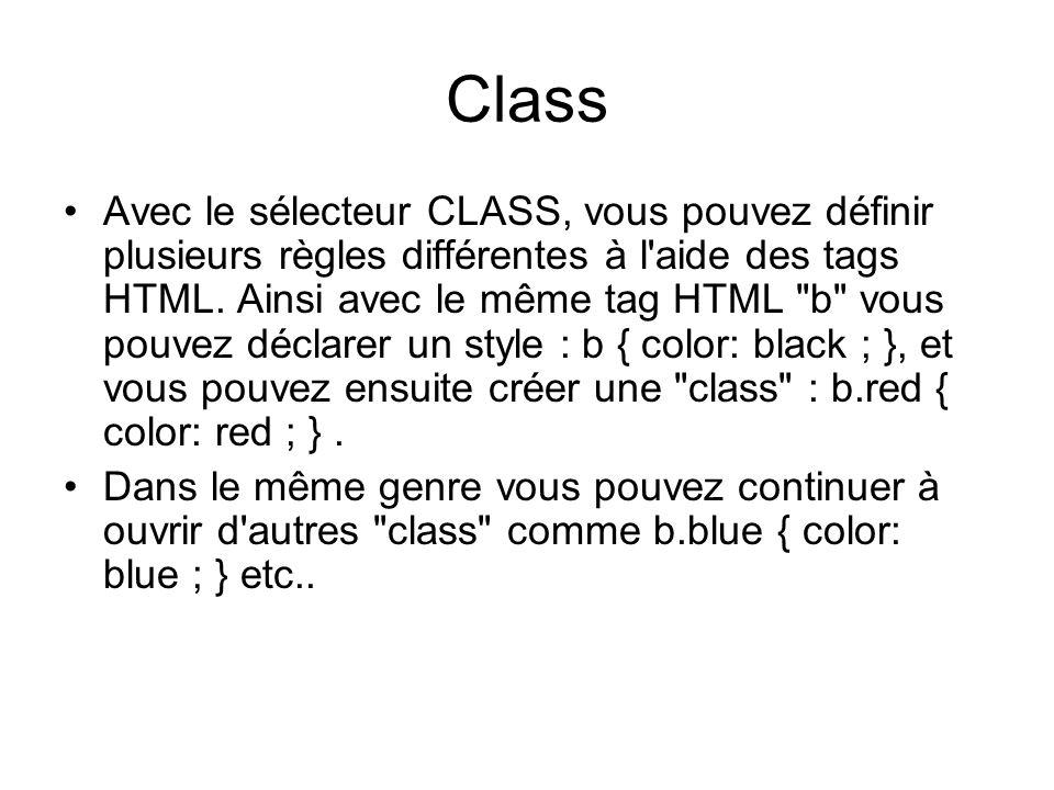 Class Avec le sélecteur CLASS, vous pouvez définir plusieurs règles différentes à l'aide des tags HTML. Ainsi avec le même tag HTML