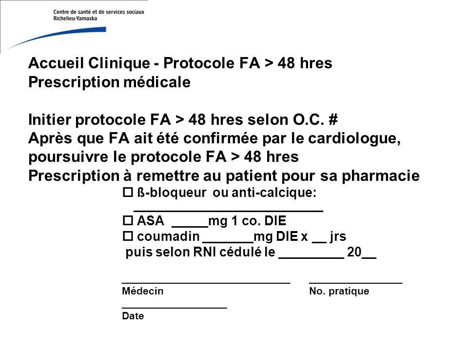 Accueil Clinique - Protocole FA > 48 hres Prescription médicale Initier protocole FA > 48 hres selon O.C.