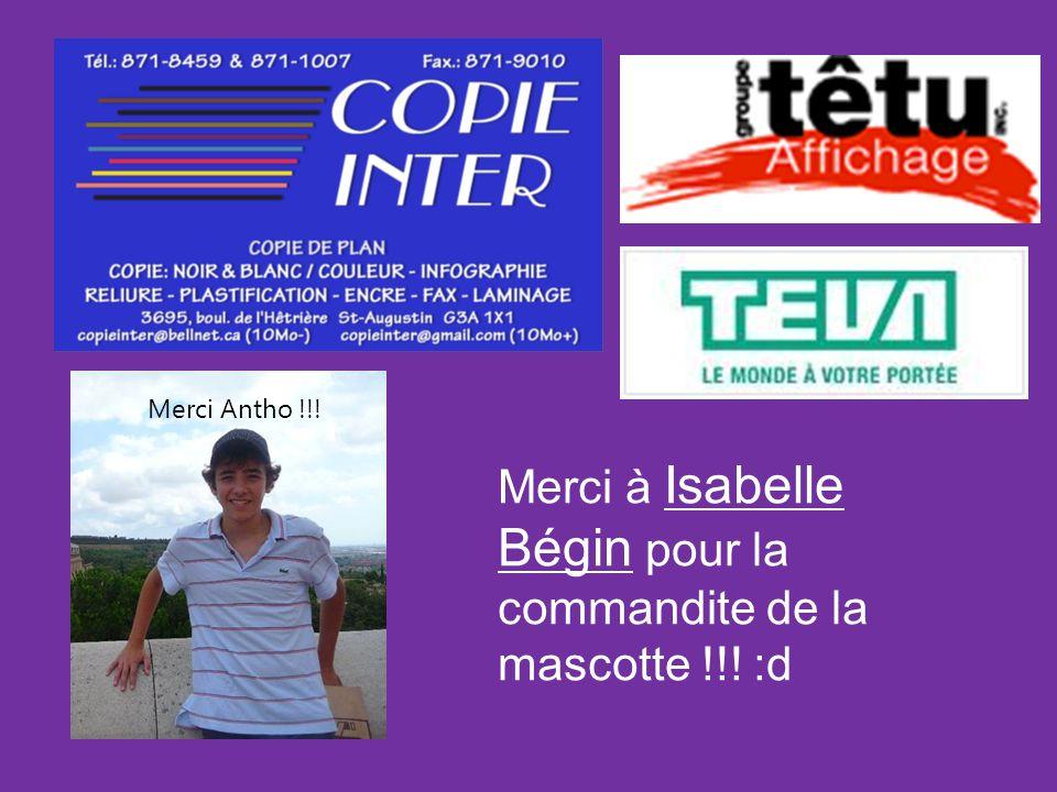 Merci Antho !!! Merci à Isabelle Bégin pour la commandite de la mascotte !!! :d