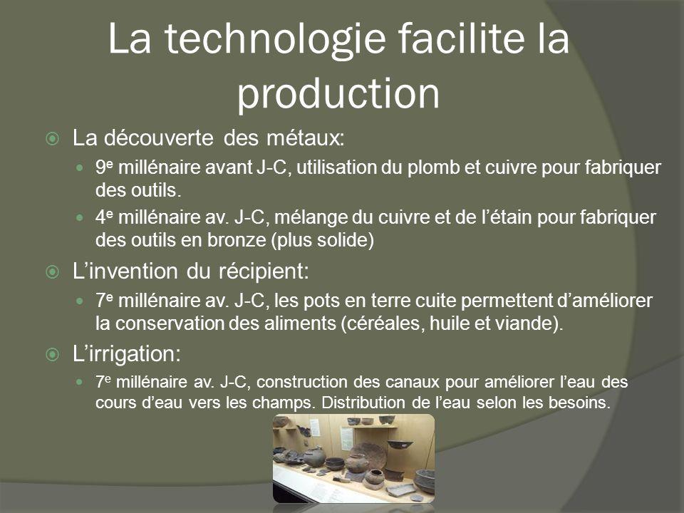 La technologie facilite la production  La découverte des métaux: 9 e millénaire avant J-C, utilisation du plomb et cuivre pour fabriquer des outils.