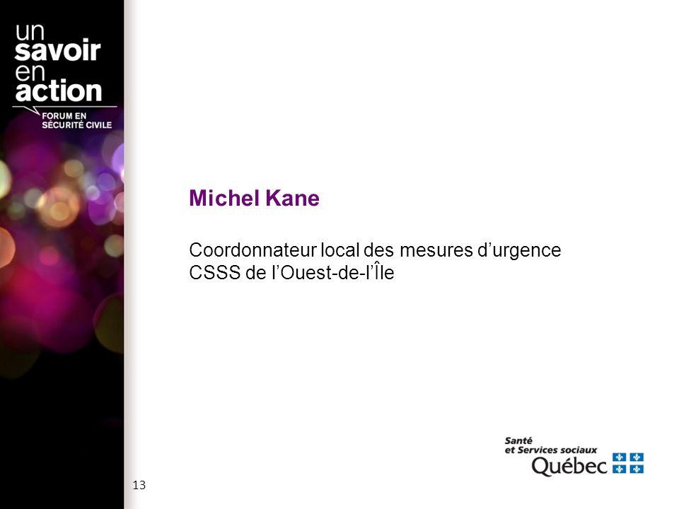 Michel Kane Coordonnateur local des mesures d'urgence CSSS de l'Ouest-de-l'Île 13
