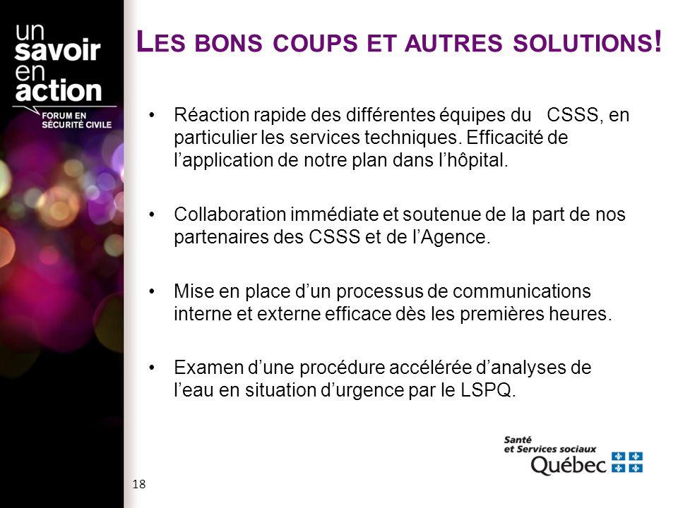 Réaction rapide des différentes équipes du CSSS, en particulier les services techniques. Efficacité de l'application de notre plan dans l'hôpital. Col