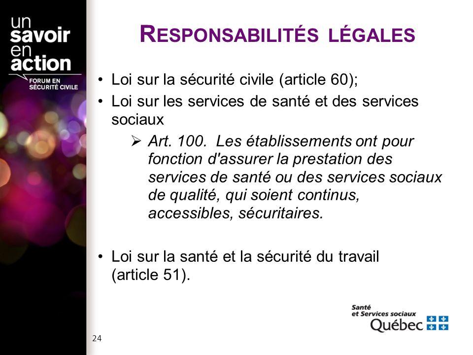 24 Loi sur la sécurité civile (article 60); Loi sur les services de santé et des services sociaux  Art. 100. Les établissements ont pour fonction d'a