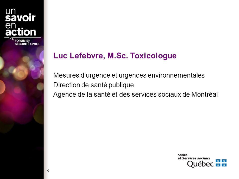 Luc Lefebvre, M.Sc. Toxicologue Mesures d'urgence et urgences environnementales Direction de santé publique Agence de la santé et des services sociaux