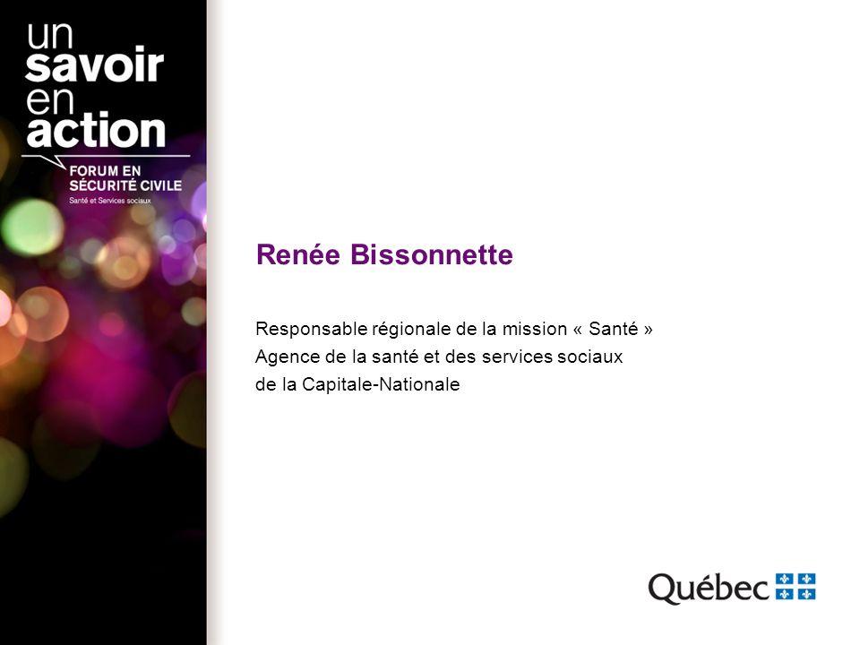 Renée Bissonnette Responsable régionale de la mission « Santé » Agence de la santé et des services sociaux de la Capitale-Nationale