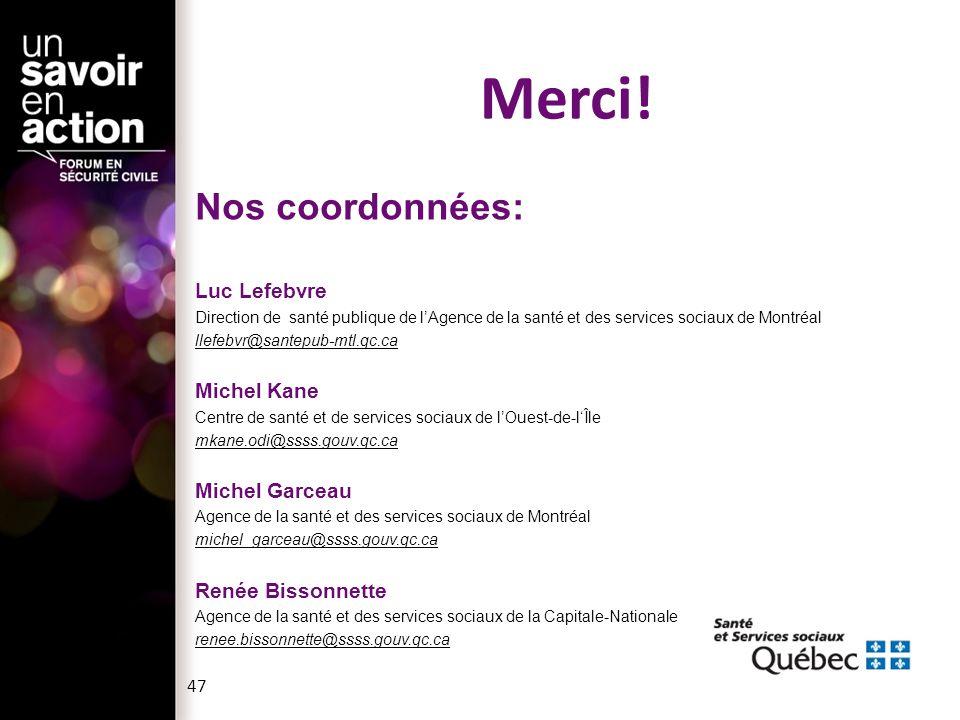 Merci! Nos coordonnées: Luc Lefebvre Direction de santé publique de l'Agence de la santé et des services sociaux de Montréal llefebvr@santepub-mtl.qc.