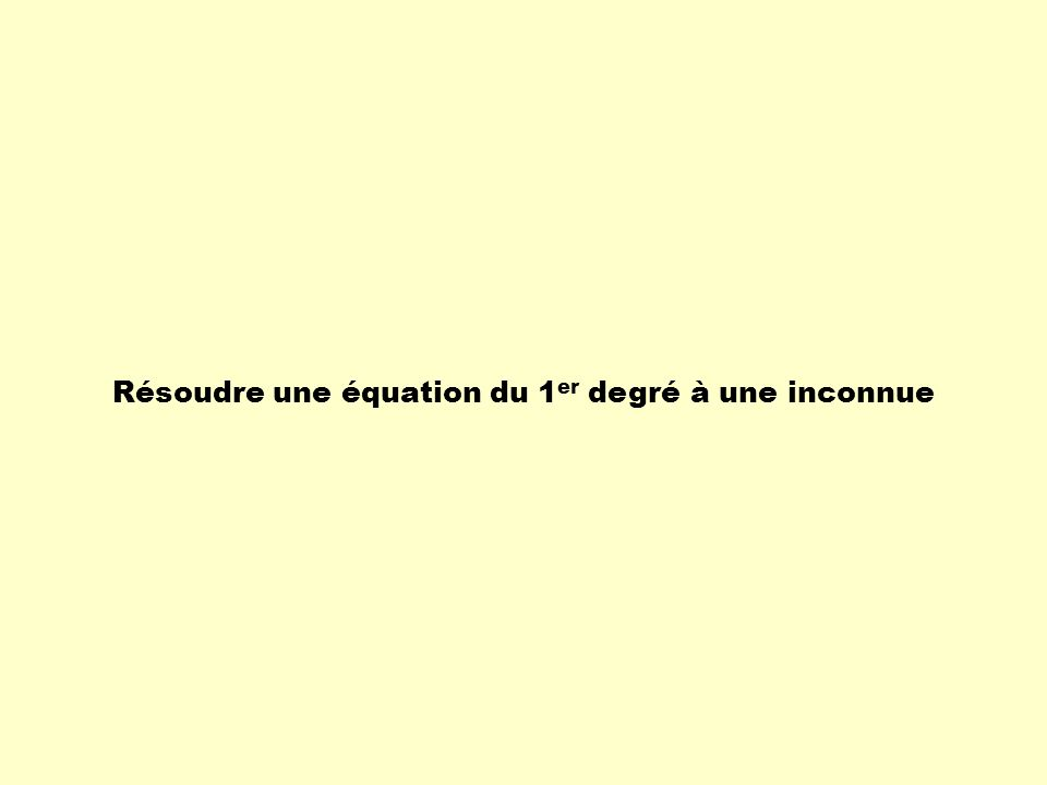 Les équations du premier degré à une inconnue sont des équations dans lesquelles on ne retrouve qu' Exemples: + 5 = 8 x 2 = 8 x = 8 a 2 + 5 = 29 2x2x 4b = 51,2 2s + 5 = 3s - 29 = x 2 4 x + 5 12 Dans chacune de ces équations, il n'y a qu'une inconnue.