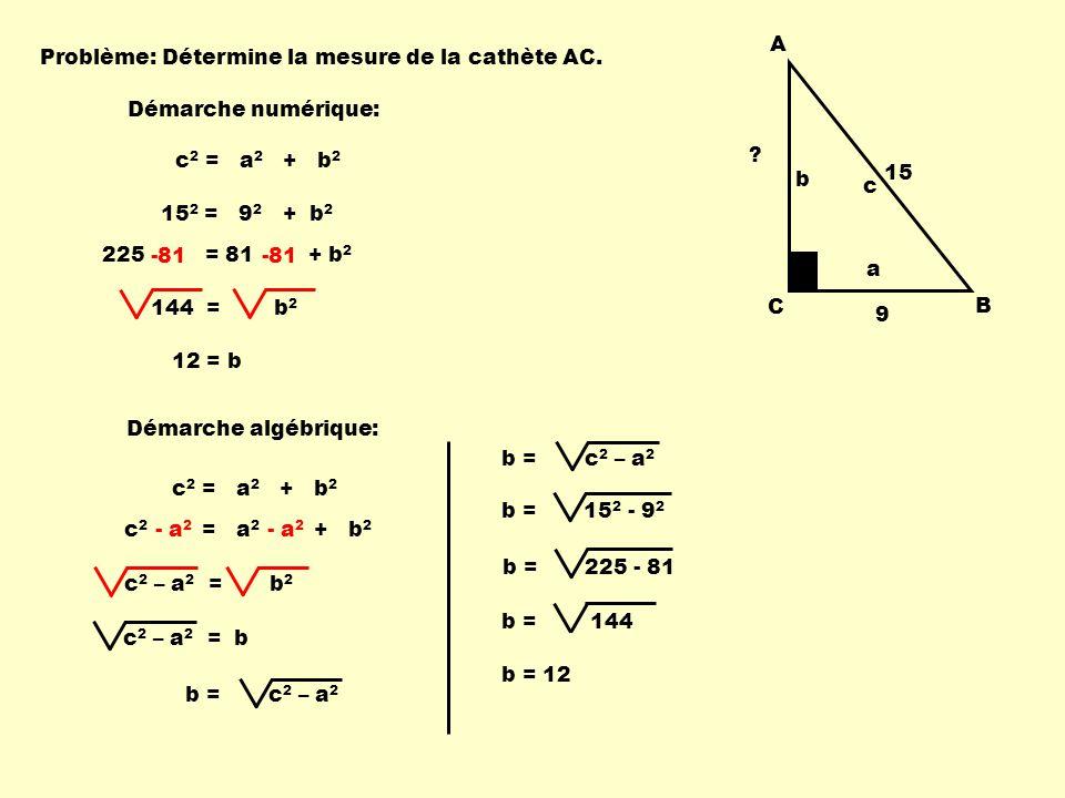 144 = b 2 Problème: c 2 = a 2 + b 2 Détermine la mesure de la cathète AC.
