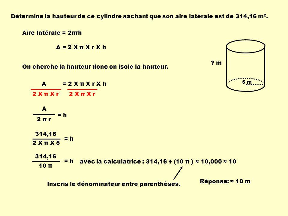 5 m .m Détermine la hauteur de ce cylindre sachant que son aire latérale est de 314,16 m 2.