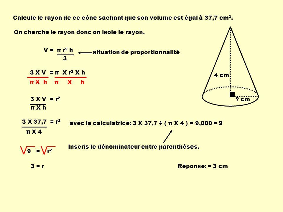 V = π r 2 h 3 Calcule le rayon de ce cône sachant que son volume est égal à 37,7 cm 3.