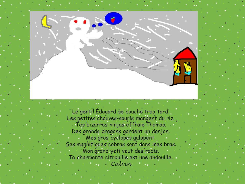 Le gentil Édouard se couche trop tard. Les petites chauves-souris mangent du riz.