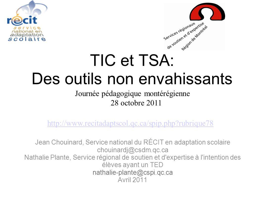 TIC et TSA: Des outils non envahissants Jean Chouinard, Service national du RÉCIT en adaptation scolaire chouinardj@csdm.qc.ca Nathalie Plante, Servic