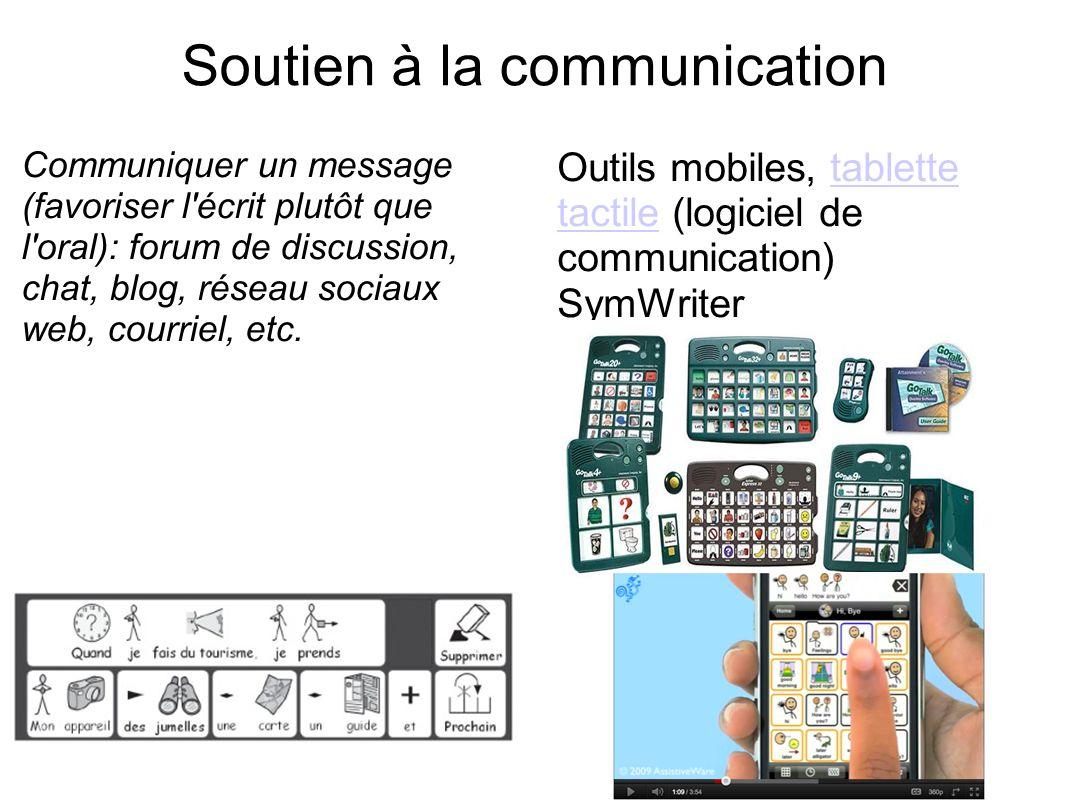Soutien à la communication Communiquer un message (favoriser l'écrit plutôt que l'oral): forum de discussion, chat, blog, réseau sociaux web, courriel