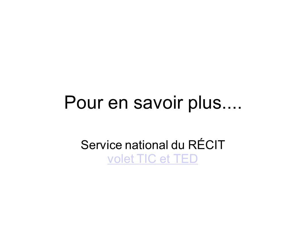Pour en savoir plus.... Service national du RÉCIT volet TIC et TED