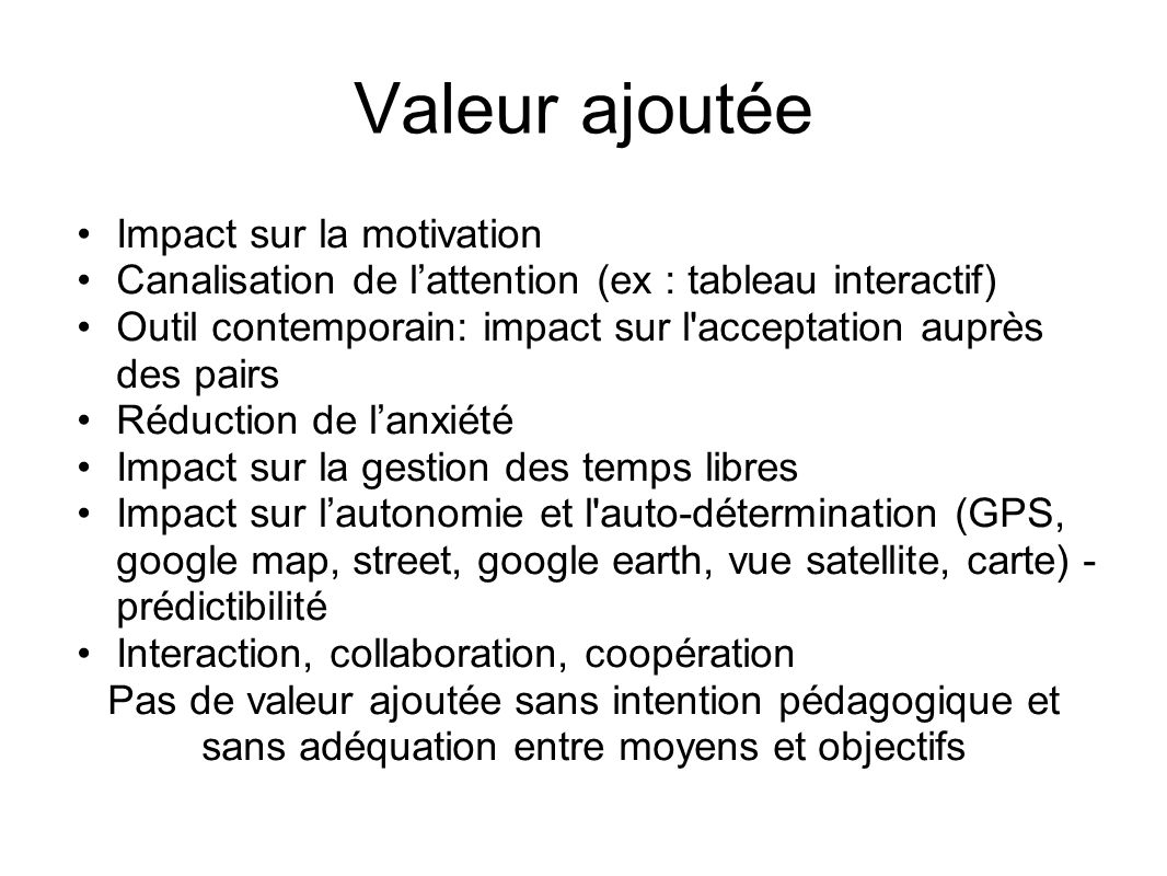 Valeur ajoutée Impact sur la motivation Canalisation de l'attention (ex : tableau interactif) Outil contemporain: impact sur l'acceptation auprès des