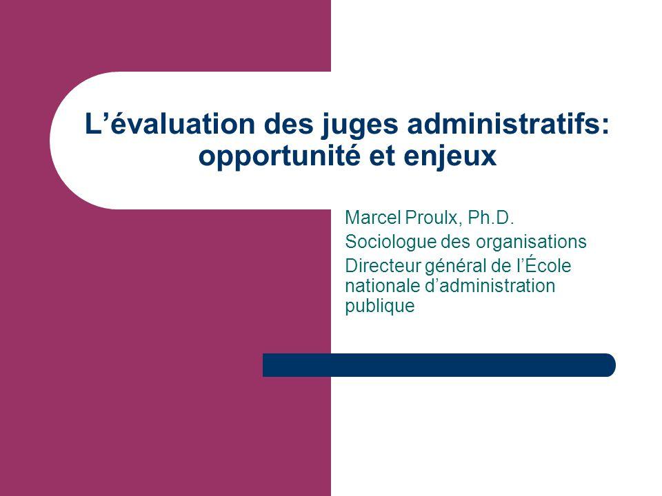 L'évaluation des juges administratifs: opportunité et enjeux Marcel Proulx, Ph.D.