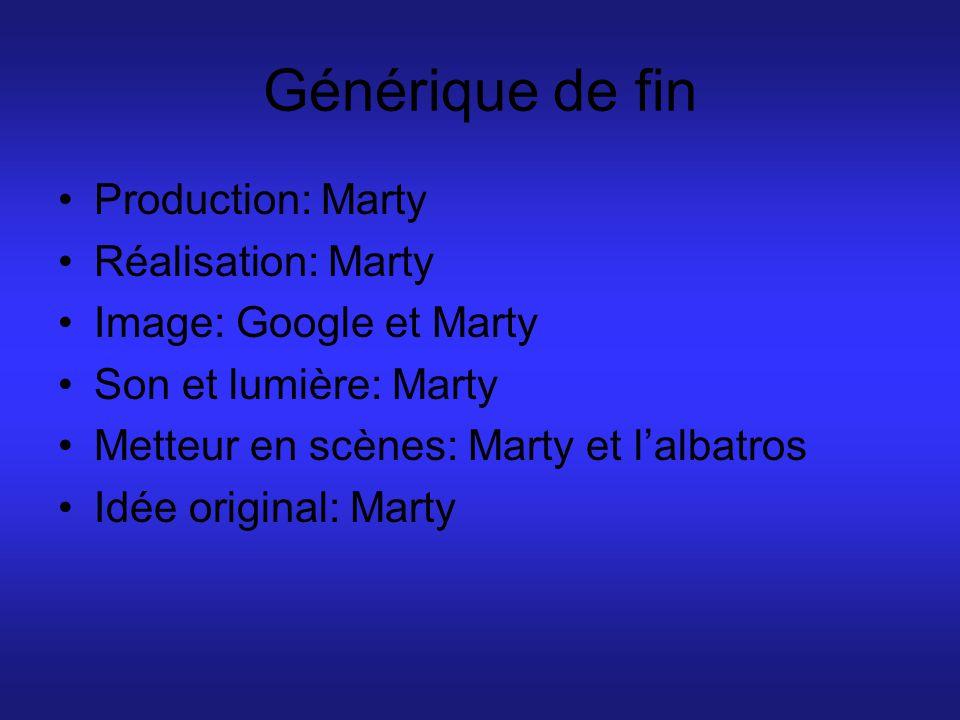 Générique de fin Production: Marty Réalisation: Marty Image: Google et Marty Son et lumière: Marty Metteur en scènes: Marty et l'albatros Idée origina