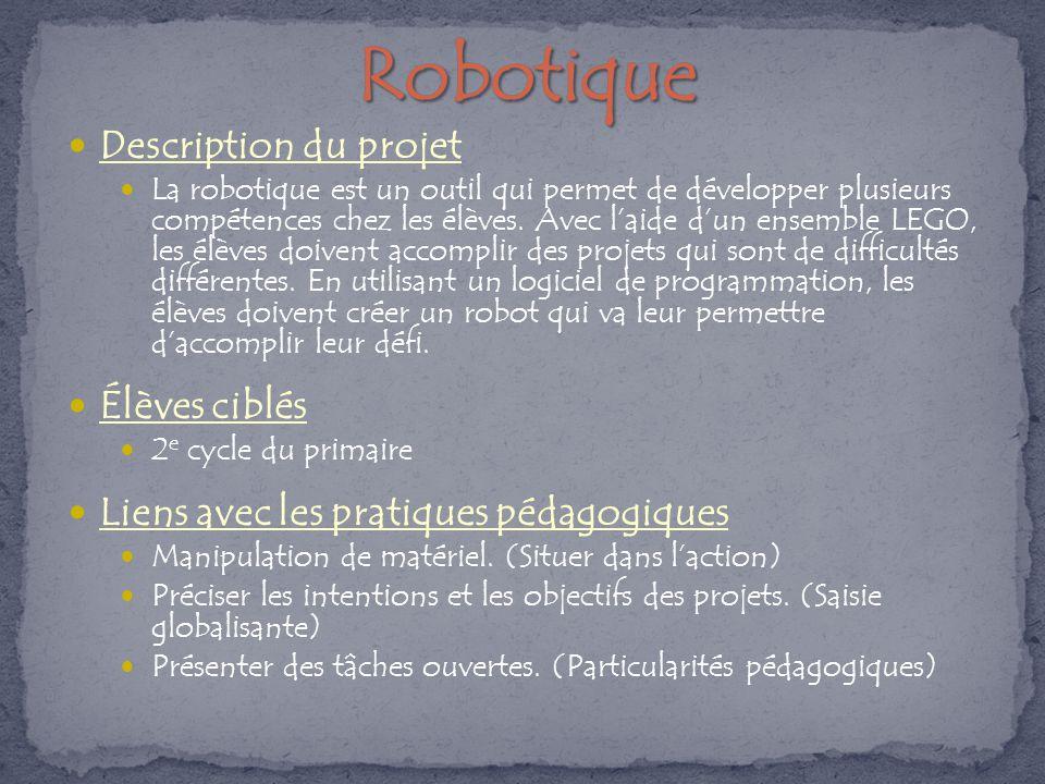 Description du projet La robotique est un outil qui permet de développer plusieurs compétences chez les élèves.