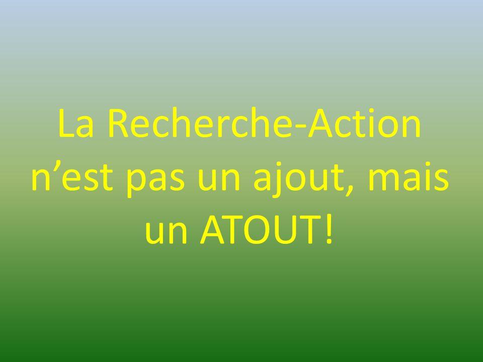 La Recherche-Action n'est pas un ajout, mais un ATOUT!
