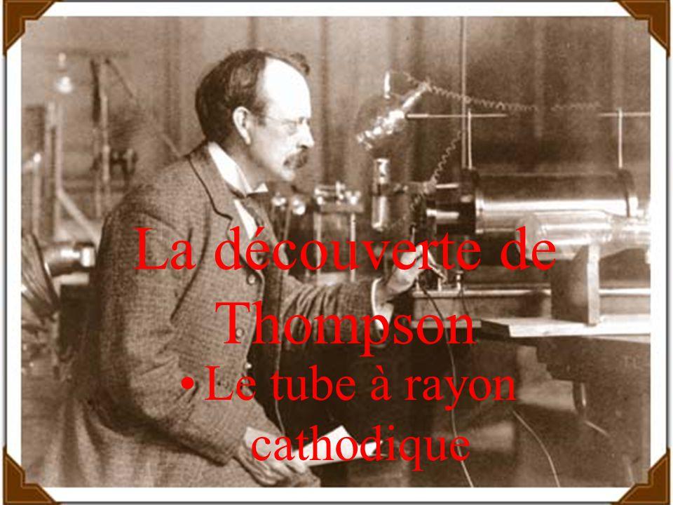 La découverte de Thompson Le tube à rayon cathodique