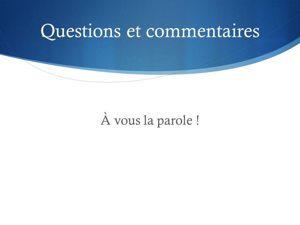 Questions et commentaires À vous la parole !