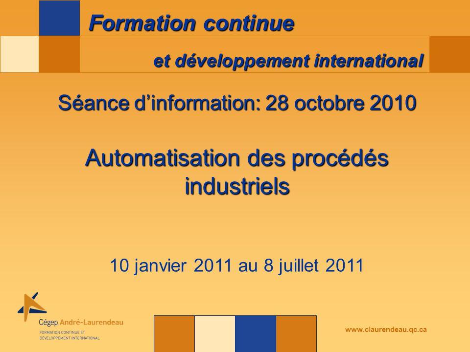 et développement international Formation continue www.claurendeau.qc.ca Séance d'information: 28 octobre 2010 Automatisation des procédés industriels 10 janvier 2011 au 8 juillet 2011