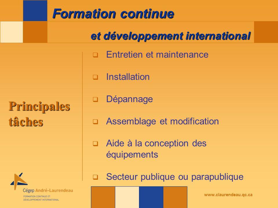 et développement international Formation continue www.claurendeau.qc.ca Principales tâches  Entretien et maintenance  Installation  Dépannage  Assemblage et modification  Aide à la conception des équipements  Secteur publique ou parapublique