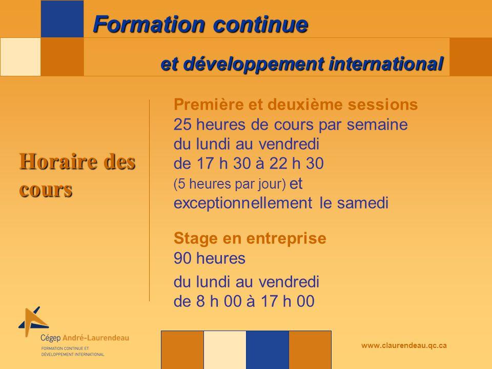 et développement international Formation continue www.claurendeau.qc.ca Horaire des cours Première et deuxième sessions 25 heures de cours par semaine du lundi au vendredi de 17 h 30 à 22 h 30 (5 heures par jour) et exceptionnellement le samedi Stage en entreprise 90 heures du lundi au vendredi de 8 h 00 à 17 h 00