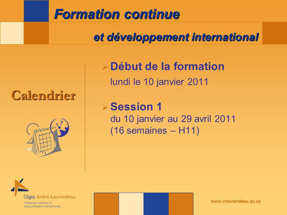 et développement international Formation continue www.claurendeau.qc.ca  Début de la formation lundi le 10 janvier 2011  Session 1 du 10 janvier au 29 avril 2011 (16 semaines – H11) Calendrier