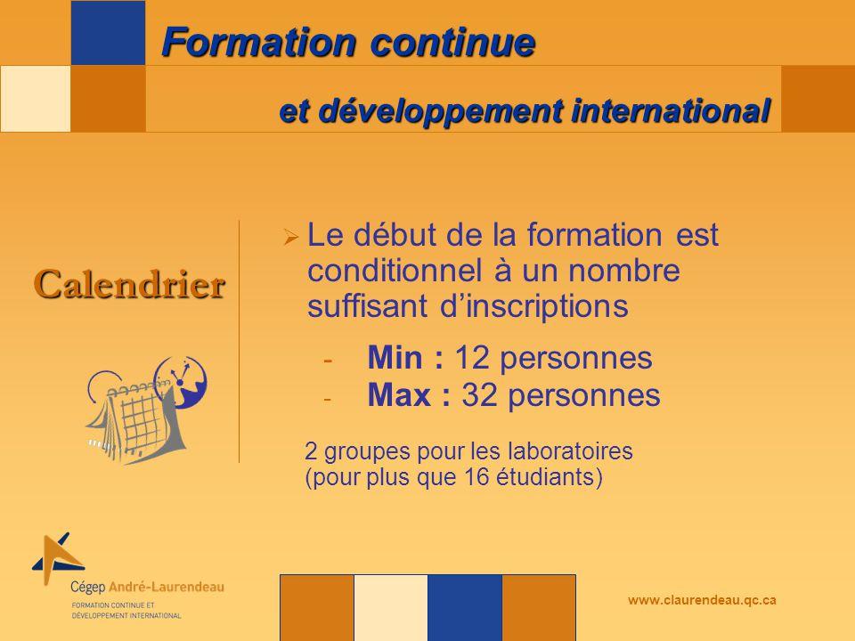 et développement international Formation continue www.claurendeau.qc.ca  Le début de la formation est conditionnel à un nombre suffisant d'inscriptions - Min : 12 personnes - Max : 32 personnes Calendrier 2 groupes pour les laboratoires (pour plus que 16 étudiants)