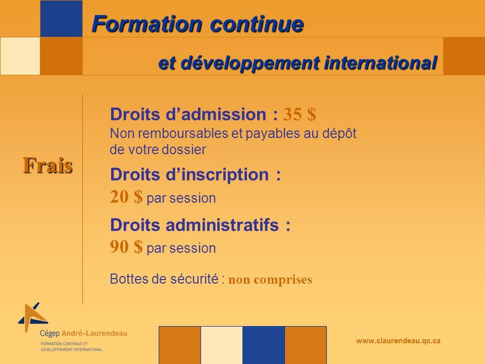 et développement international Formation continue www.claurendeau.qc.ca Frais Droits d'admission : 35 $ Non remboursables et payables au dépôt de votr