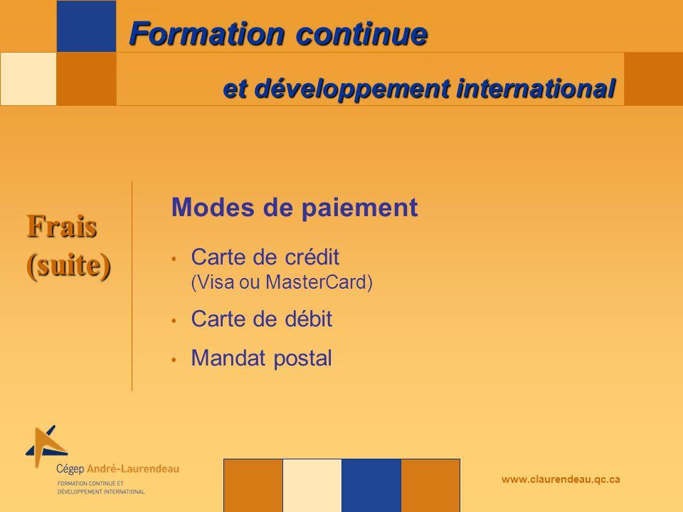 et développement international Formation continue www.claurendeau.qc.ca Frais(suite) Modes de paiement Carte de crédit (Visa ou MasterCard) Carte de débit Mandat postal