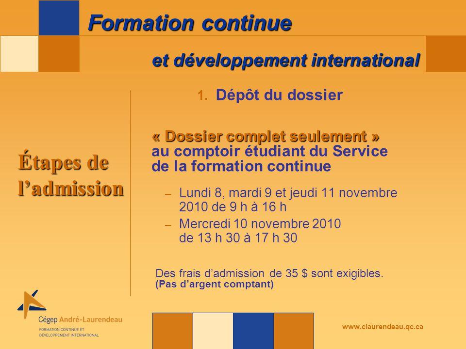 et développement international Formation continue www.claurendeau.qc.ca Étapes de l'admission « Dossier complet seulement » au comptoir étudiant du Se