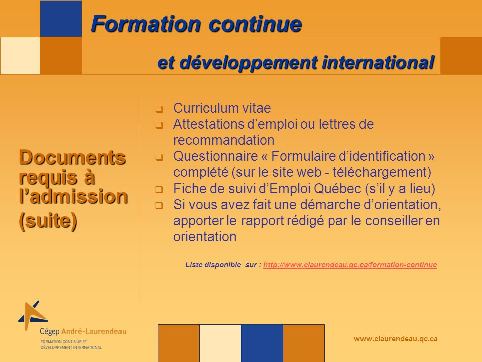 et développement international Formation continue www.claurendeau.qc.ca Documents requis à l'admission (suite)  Curriculum vitae  Attestations d'emp