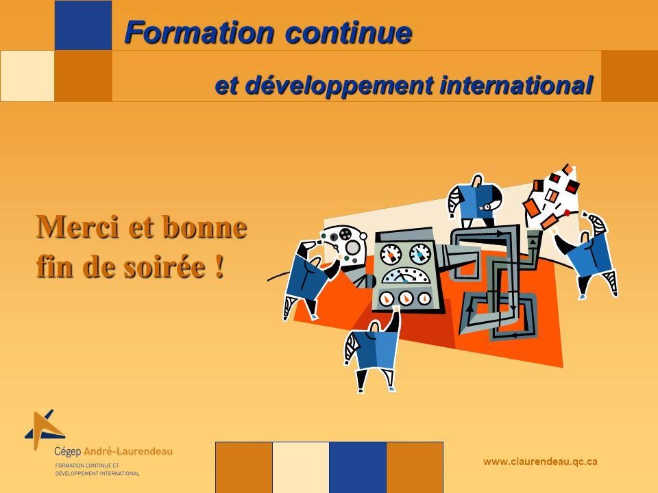 et développement international Formation continue www.claurendeau.qc.ca Merci et bonne fin de soirée !