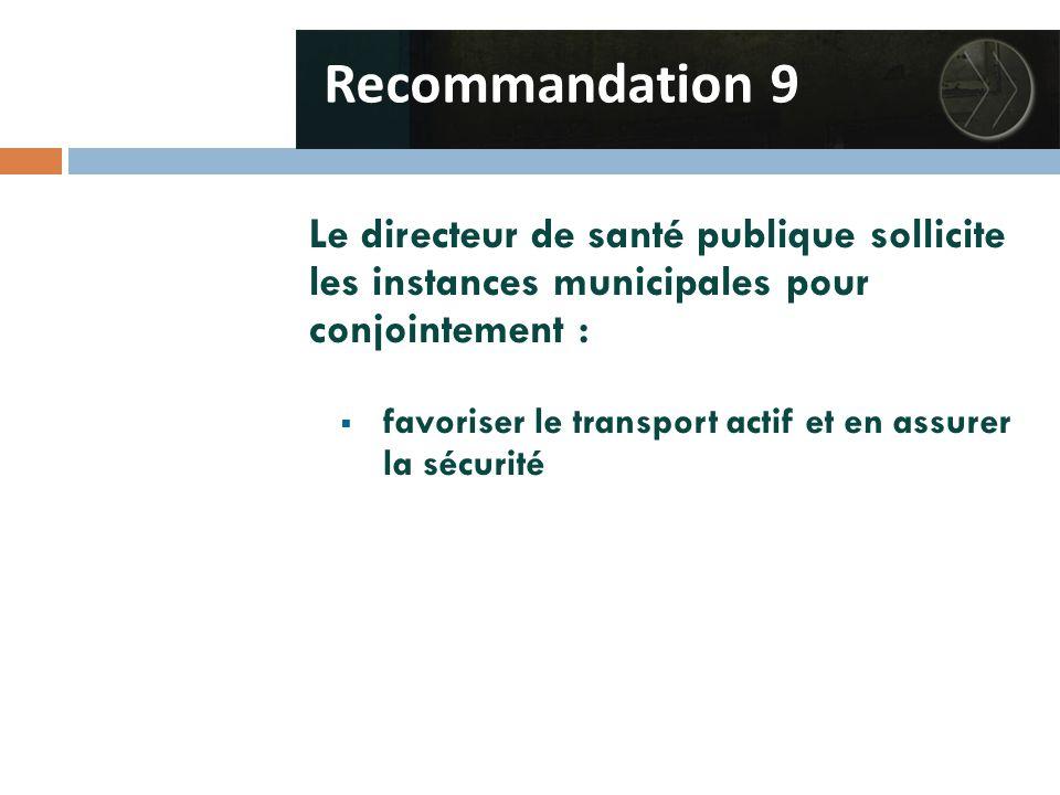 Le directeur de santé publique sollicite les instances municipales pour conjointement :  favoriser le transport actif et en assurer la sécurité Recommandation 9