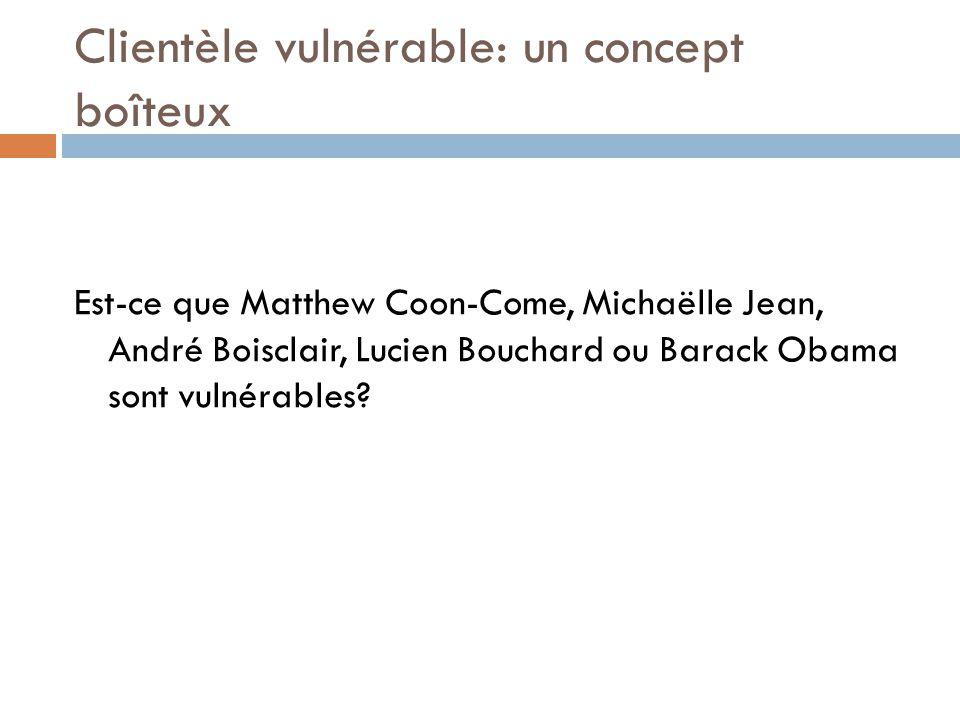 Clientèle vulnérable: un concept boîteux Est-ce que Matthew Coon-Come, Michaëlle Jean, André Boisclair, Lucien Bouchard ou Barack Obama sont vulnérables