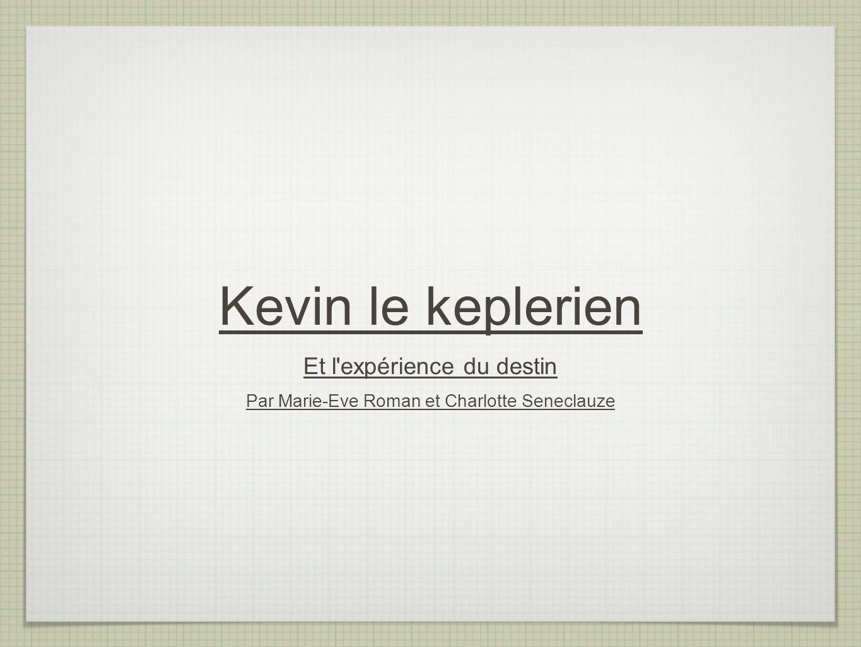 Kevin le keplerien Et l'expérience du destin Par Marie-Eve Roman et Charlotte Seneclauze
